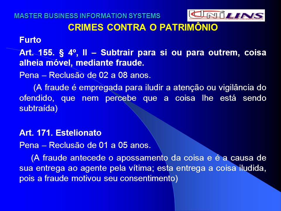 MASTER BUSINESS INFORMATION SYSTEMS MASTER BUSINESS INFORMATION SYSTEMS CRIMES CONTRA O PATRIMÔNIO Furto Art. 155. § 4º, II – Subtrair para si ou para