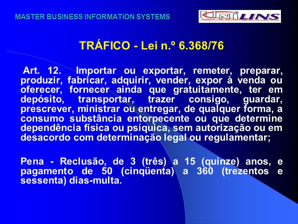 MASTER BUSINESS INFORMATION SYSTEMS MASTER BUSINESS INFORMATION SYSTEMS TRÁFICO - Lei n.º 6.368/76 Art. 12. Importar ou exportar, remeter, preparar, p
