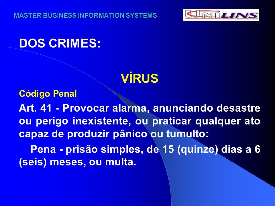 MASTER BUSINESS INFORMATION SYSTEMS MASTER BUSINESS INFORMATION SYSTEMS DOS CRIMES: VÍRUS Código Penal Art. 41 - Provocar alarma, anunciando desastre