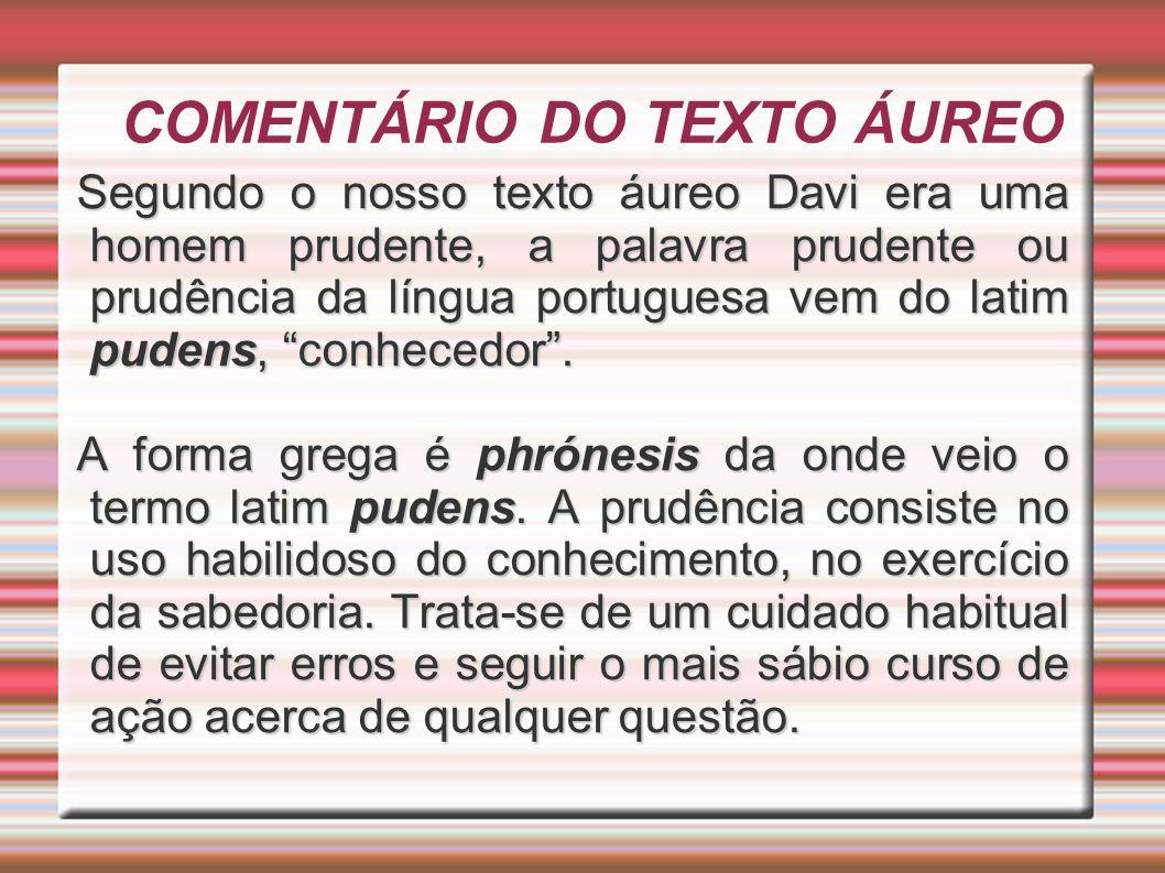 COMENTÁRIO DO TEXTO ÁUREO Segundo o nosso texto áureo Davi era uma homem prudente, a palavra prudente ou prudência da língua portuguesa vem do latim p