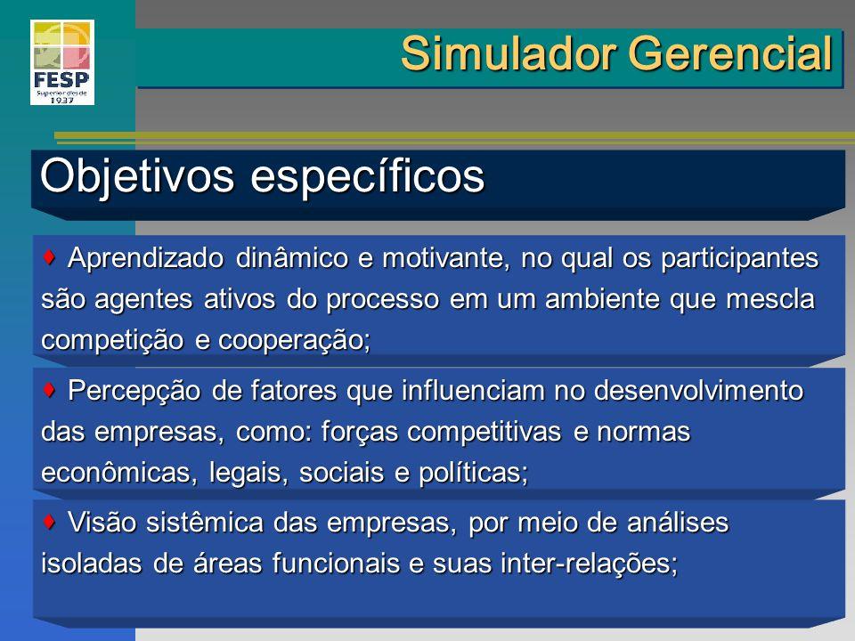 Simulador Gerencial Objetivos específicos Aprendizado dinâmico e motivante, no qual os participantes Aprendizado dinâmico e motivante, no qual os part