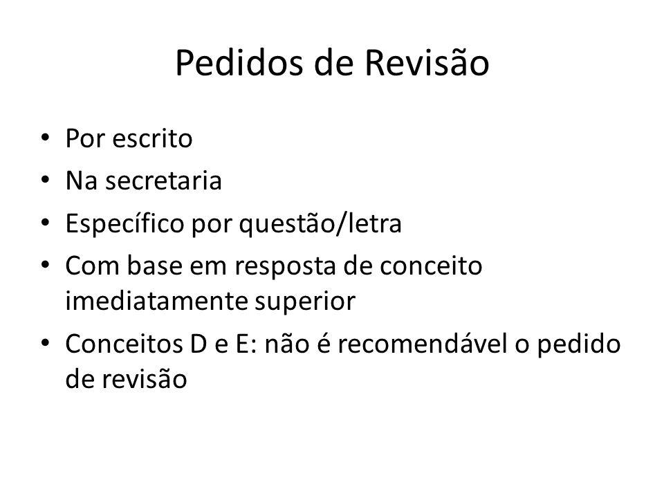 Pedidos de Revisão Por escrito Na secretaria Específico por questão/letra Com base em resposta de conceito imediatamente superior Conceitos D e E: não