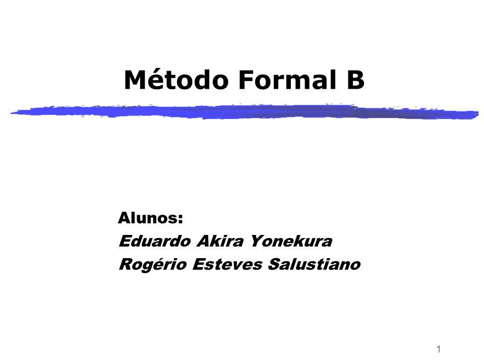 1 Método Formal B Alunos: Eduardo Akira Yonekura Rogério Esteves Salustiano