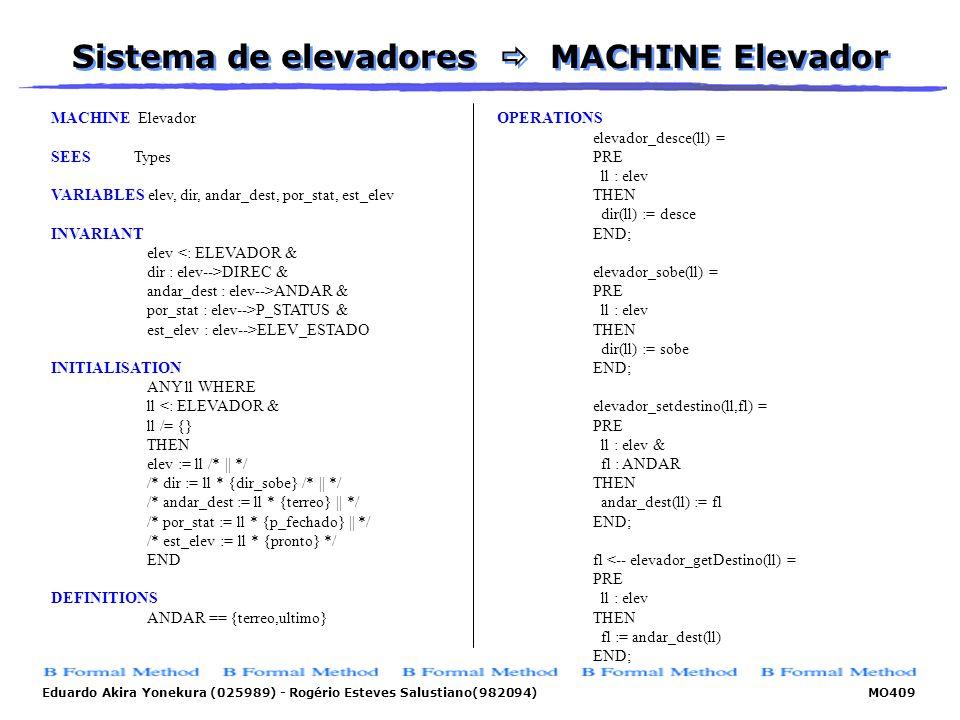 Eduardo Akira Yonekura (025989) - Rogério Esteves Salustiano(982094) MO409 Sistema de elevadores MACHINE Elevador MACHINE Elevador SEES Types VARIABLE