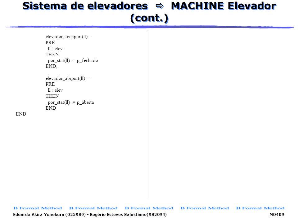 Eduardo Akira Yonekura (025989) - Rogério Esteves Salustiano(982094) MO409 Sistema de elevadores MACHINE Elevador (cont.) elevador_fechport(ll) = PRE