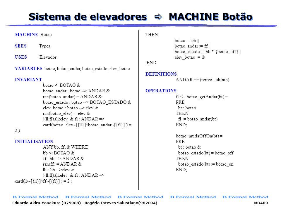Eduardo Akira Yonekura (025989) - Rogério Esteves Salustiano(982094) MO409 Sistema de elevadores MACHINE Botão MACHINE Botao SEES Types USES Elevador