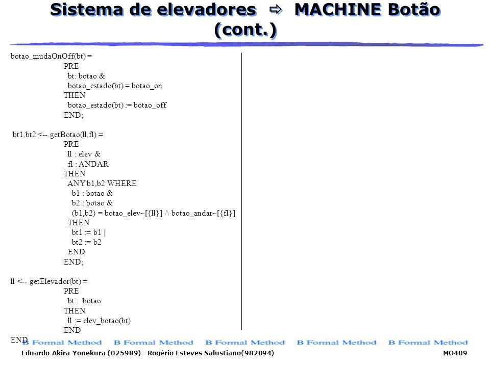 Eduardo Akira Yonekura (025989) - Rogério Esteves Salustiano(982094) MO409 Sistema de elevadores MACHINE Botão (cont.) botao_mudaOnOff(bt) = PRE bt: b