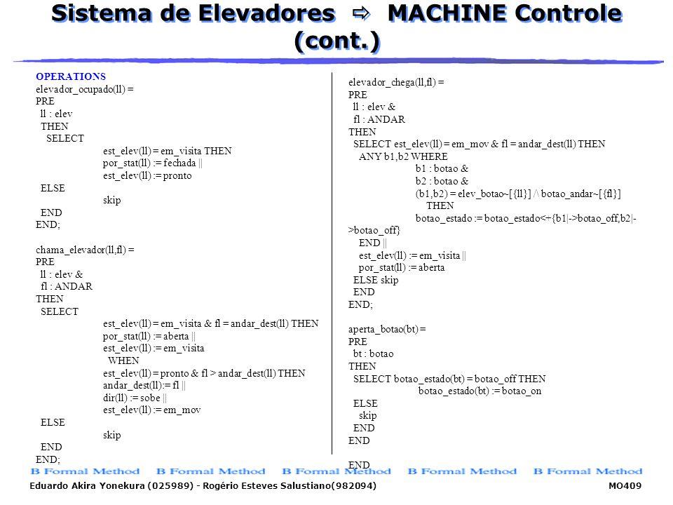 Eduardo Akira Yonekura (025989) - Rogério Esteves Salustiano(982094) MO409 Sistema de Elevadores MACHINE Controle (cont.) OPERATIONS elevador_ocupado(