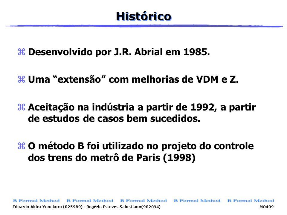 Eduardo Akira Yonekura (025989) - Rogério Esteves Salustiano(982094) MO409 Histórico zDesenvolvido por J.R. Abrial em 1985. zUma extensão com melhoria