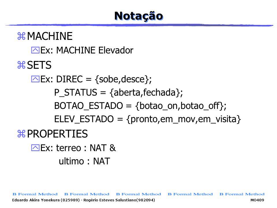 Eduardo Akira Yonekura (025989) - Rogério Esteves Salustiano(982094) MO409 Notação zMACHINE yEx: MACHINE Elevador zSETS yEx: DIREC = {sobe,desce}; P_S