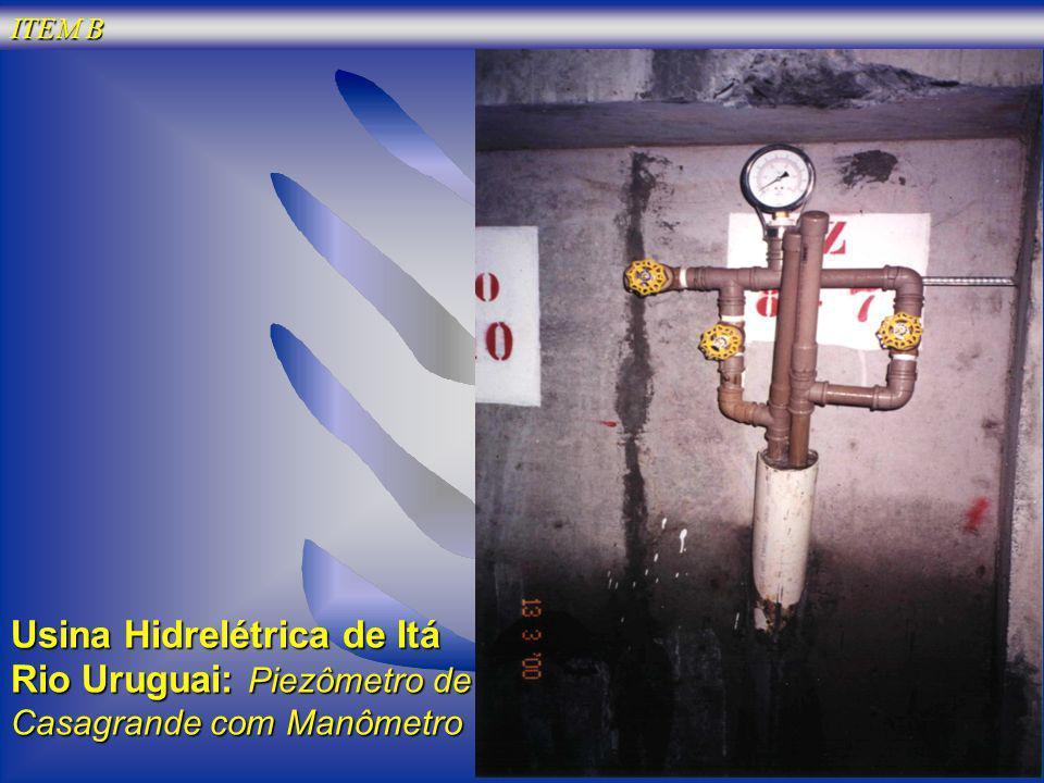 ITEM B Usina Hidrelétrica de Itá Rio Uruguai: Piezômetro de Casagrande com Manômetro