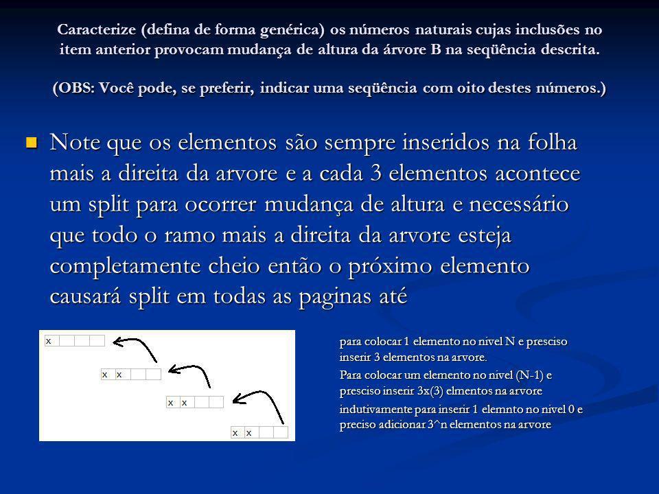 Caracterize (defina de forma genérica) os números naturais cujas inclusões no item anterior provocam mudança de altura da árvore B na seqüência descrita.