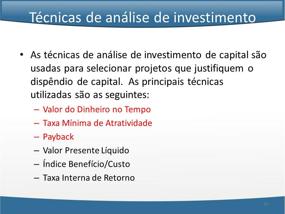 19 Técnicas de análise de investimento As técnicas de análise de investimento de capital são usadas para selecionar projetos que justifiquem o dispênd