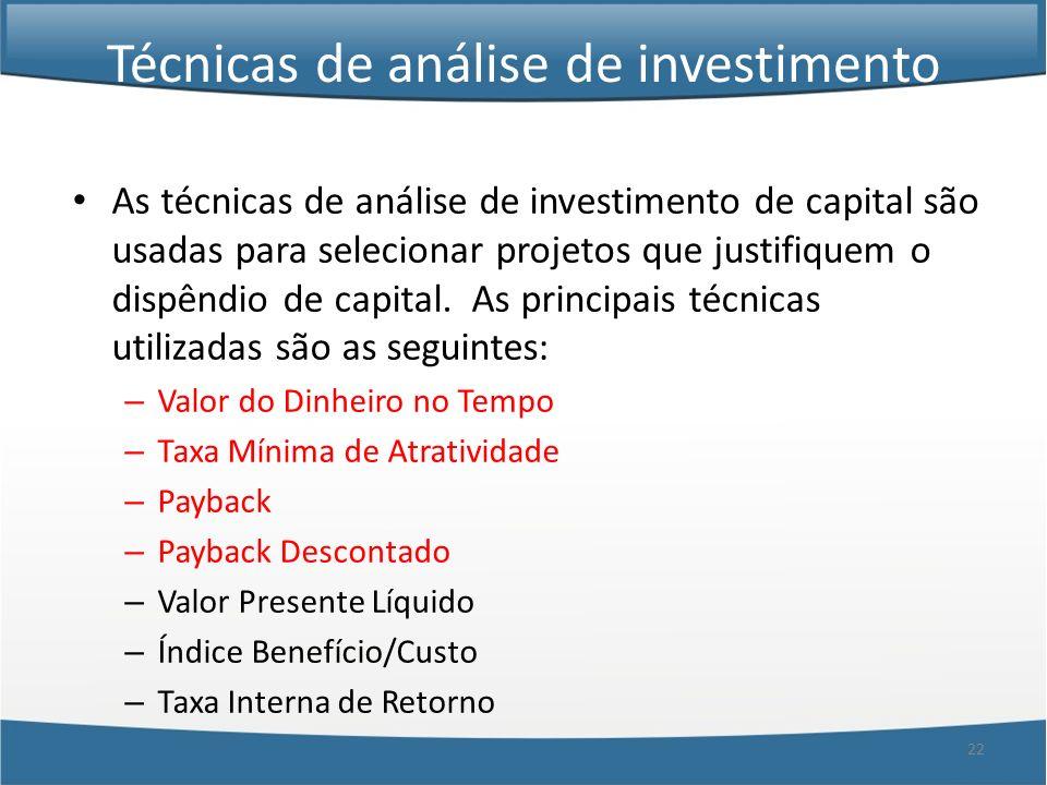 22 Técnicas de análise de investimento As técnicas de análise de investimento de capital são usadas para selecionar projetos que justifiquem o dispênd