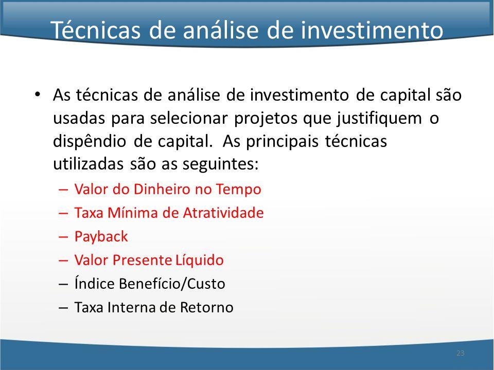 23 Técnicas de análise de investimento As técnicas de análise de investimento de capital são usadas para selecionar projetos que justifiquem o dispênd