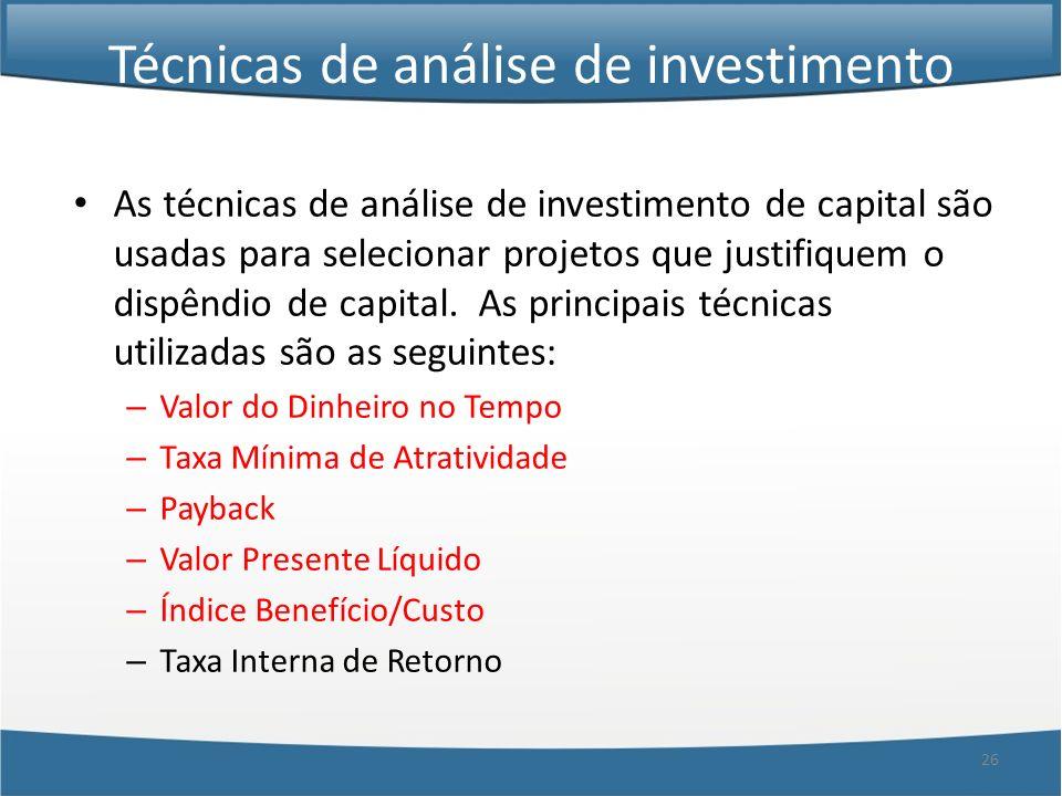 26 Técnicas de análise de investimento As técnicas de análise de investimento de capital são usadas para selecionar projetos que justifiquem o dispênd