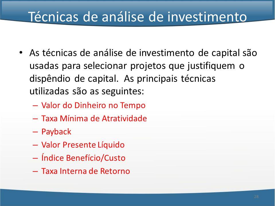 28 Técnicas de análise de investimento As técnicas de análise de investimento de capital são usadas para selecionar projetos que justifiquem o dispênd