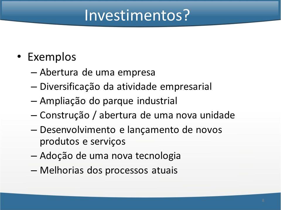 8 Investimentos? Exemplos – Abertura de uma empresa – Diversificação da atividade empresarial – Ampliação do parque industrial – Construção / abertura