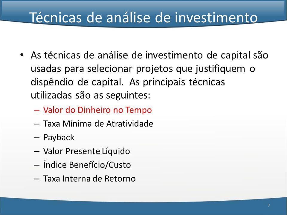 9 Técnicas de análise de investimento As técnicas de análise de investimento de capital são usadas para selecionar projetos que justifiquem o dispêndi