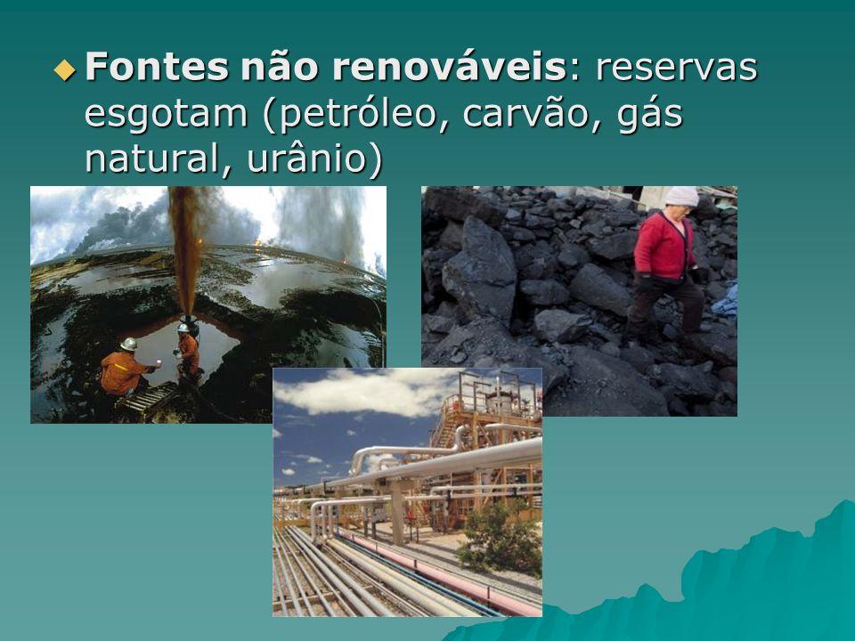 Fontes renováveis: produzem energia sem esgotar (Rios, marés, vento, sol, biomassa); Fontes renováveis: produzem energia sem esgotar (Rios, marés, vento, sol, biomassa);