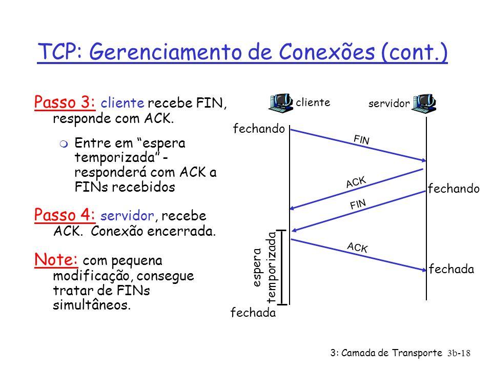3: Camada de Transporte3b-18 TCP: Gerenciamento de Conexões (cont.) Passo 3: cliente recebe FIN, responde com ACK. m Entre em espera temporizada - res