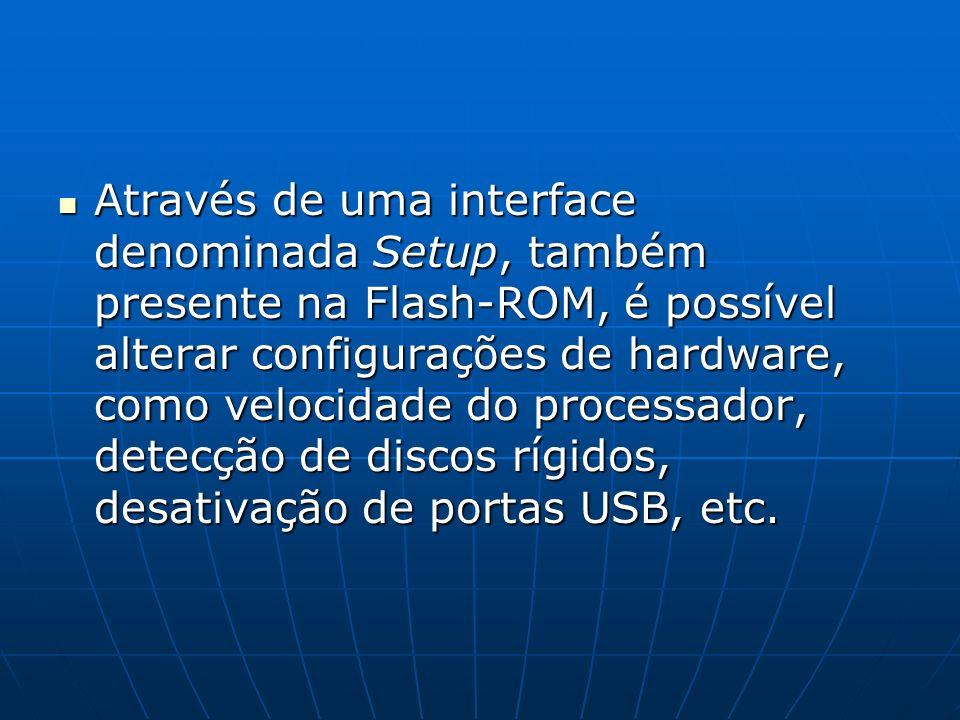 Através de uma interface denominada Setup, também presente na Flash-ROM, é possível alterar configurações de hardware, como velocidade do processador,