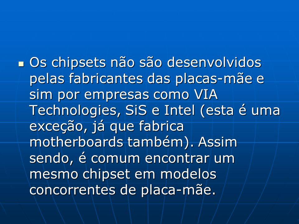 Os chipsets não são desenvolvidos pelas fabricantes das placas-mãe e sim por empresas como VIA Technologies, SiS e Intel (esta é uma exceção, já que f