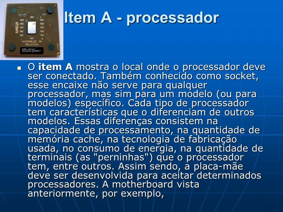 Item A - processador O item A mostra o local onde o processador deve ser conectado. Também conhecido como socket, esse encaixe não serve para qualquer