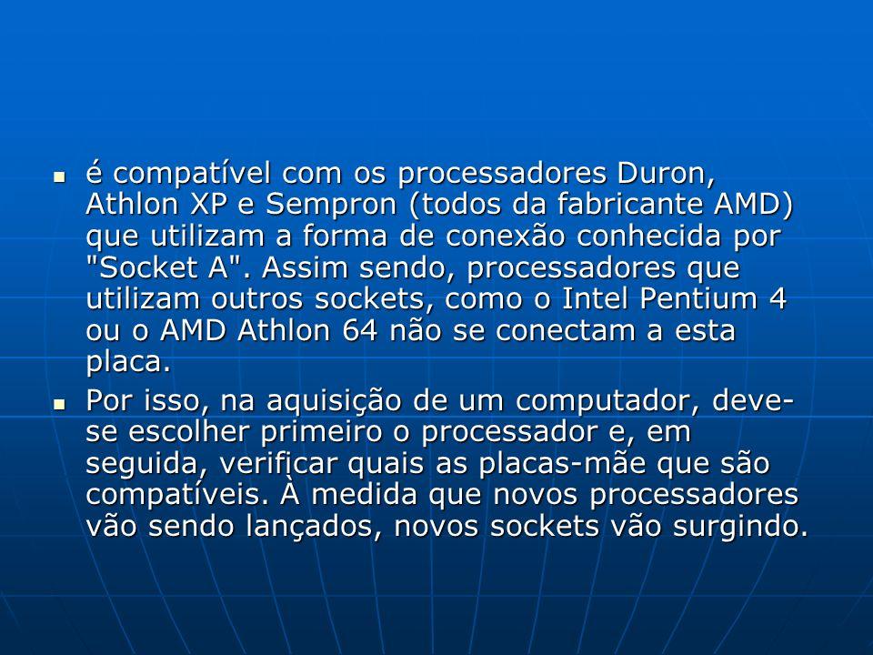 é compatível com os processadores Duron, Athlon XP e Sempron (todos da fabricante AMD) que utilizam a forma de conexão conhecida por