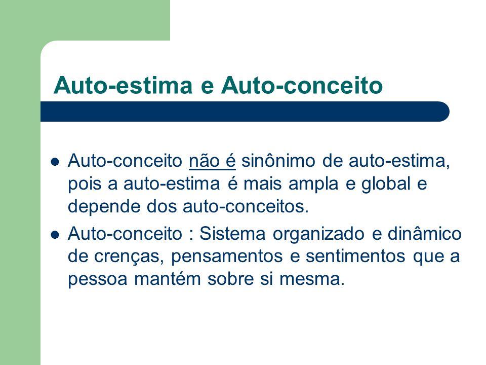 Auto-estima e Auto-conceito Auto-conceito não é sinônimo de auto-estima, pois a auto-estima é mais ampla e global e depende dos auto-conceitos. Auto-c