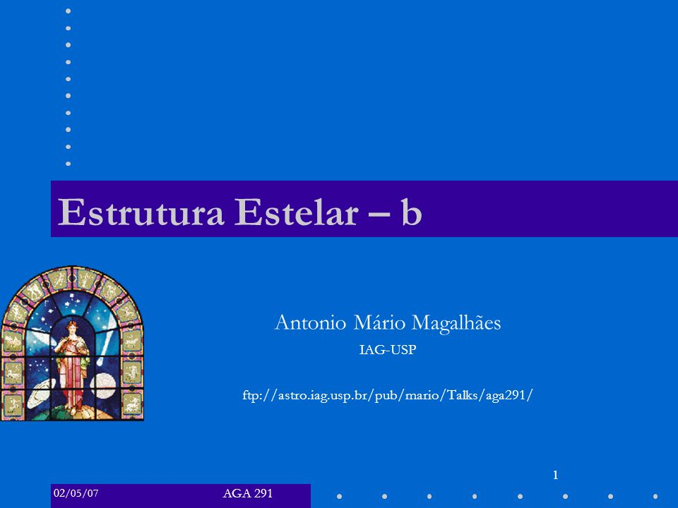 AGA 291 02 /05/07 1 Estrutura Estelar – b Antonio Mário Magalhães IAG-USP ftp://astro.iag.usp.br/pub/mario/Talks/aga291/