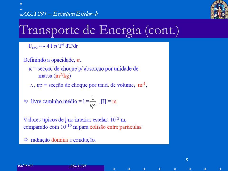 02/05/07 AGA 291 AGA 291 – Estrutura Estelar–b 5 Transporte de Energia (cont.)