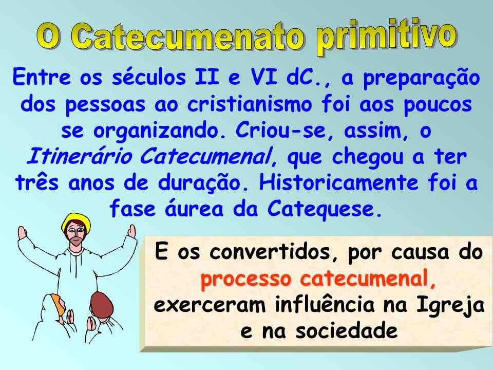2 processo catecumenal, E os convertidos, por causa do processo catecumenal, exerceram influência na Igreja e na sociedade Entre os séculos II e VI dC