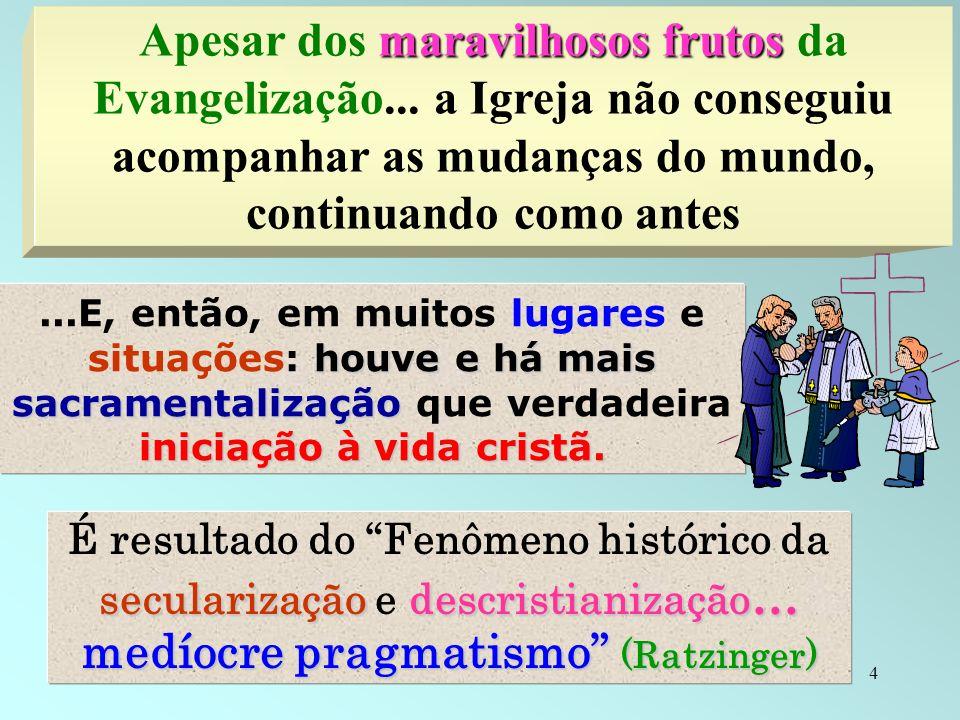 4 houve e há mais sacramentalização iniciação à vida cristã....E, então, em muitos lugares e situações: houve e há mais sacramentalização que verdadei