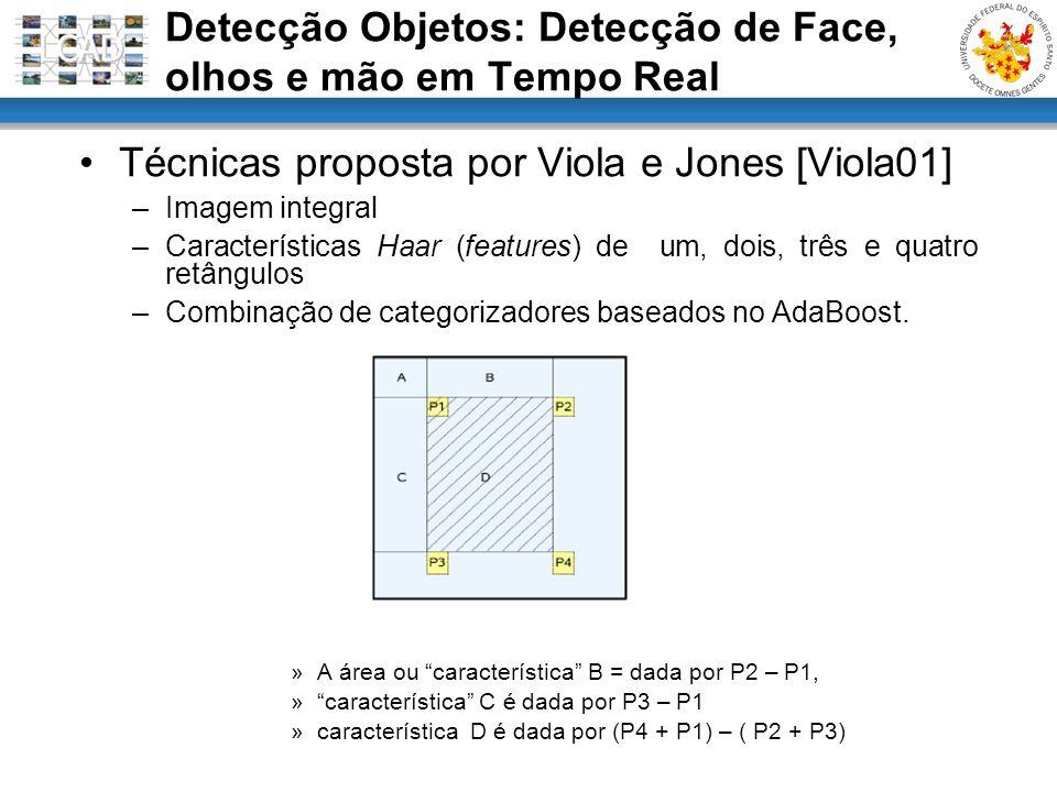 Técnicas proposta por Viola e Jones [Viola01] –Imagem integral –Características Haar (features) de um, dois, três e quatro retângulos –Combinação de c