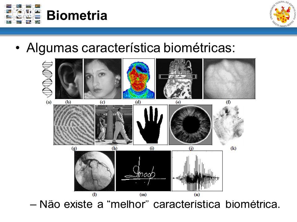 Algumas característica biométricas: –Não existe a melhor característica biométrica. Biometria