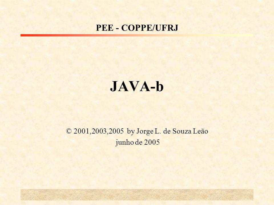 JAVA-b © 2001,2003,2005 by Jorge L. de Souza Leão junho de 2005 PEE - COPPE/UFRJ