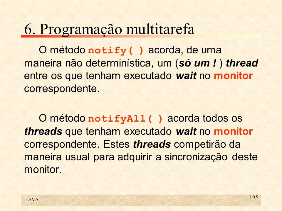 JAVA 105 6. Programação multitarefa O método notify( ) acorda, de uma maneira não determinística, um (só um ! ) thread entre os que tenham executado w