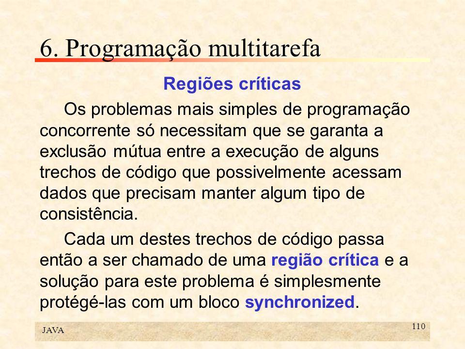 JAVA 110 6. Programação multitarefa Regiões críticas Os problemas mais simples de programação concorrente só necessitam que se garanta a exclusão mútu