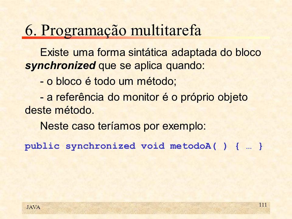 JAVA 111 6. Programação multitarefa Existe uma forma sintática adaptada do bloco synchronized que se aplica quando: - o bloco é todo um método; - a re