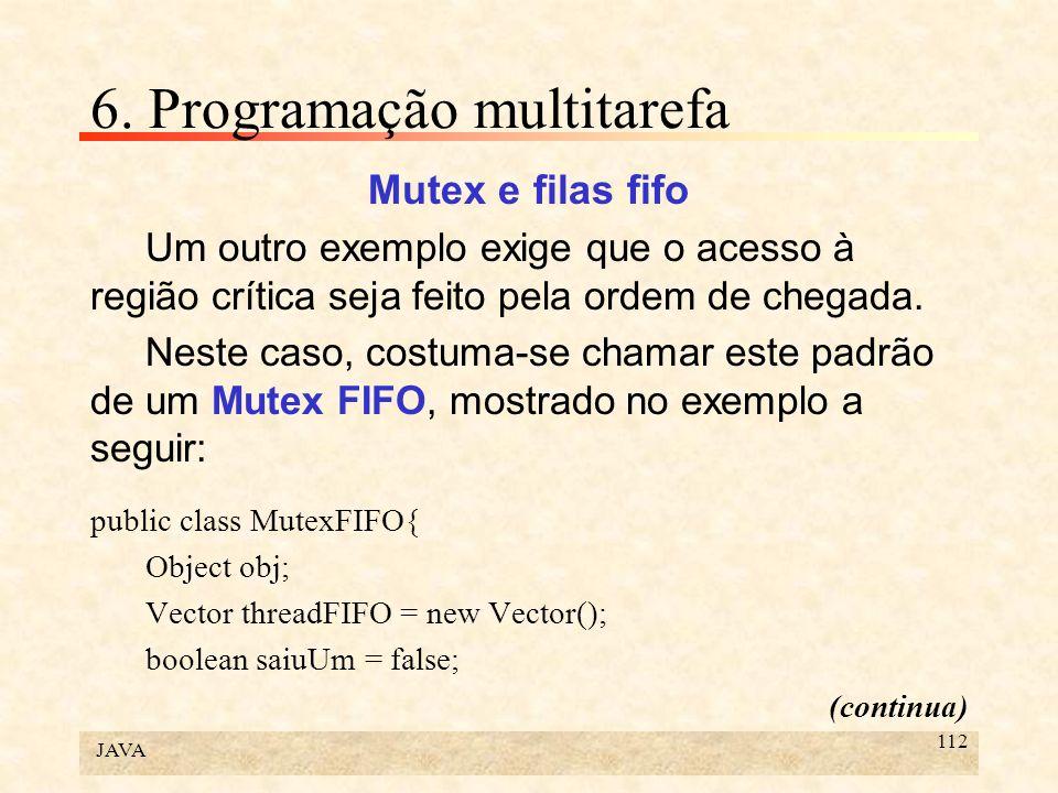 JAVA 112 6. Programação multitarefa Mutex e filas fifo Um outro exemplo exige que o acesso à região crítica seja feito pela ordem de chegada. Neste ca