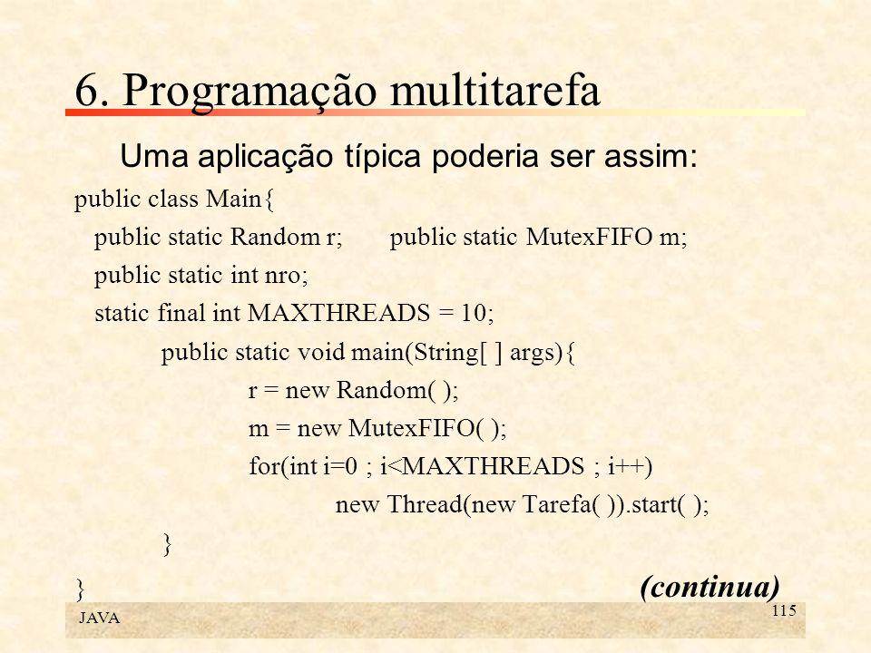 JAVA 115 6. Programação multitarefa Uma aplicação típica poderia ser assim: public class Main{ public static Random r; public static MutexFIFO m; publ