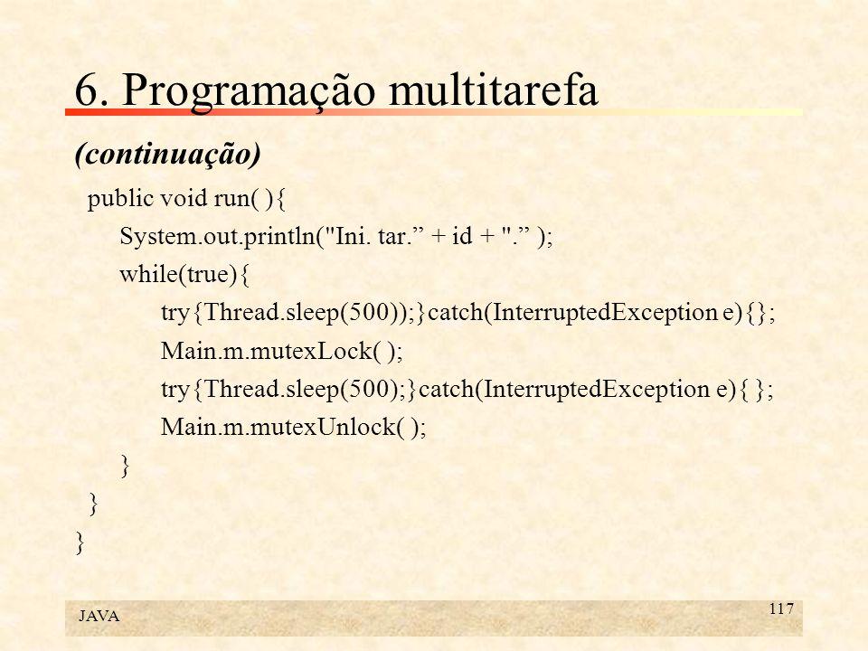 JAVA 117 6. Programação multitarefa (continuação) public void run( ){ System.out.println(