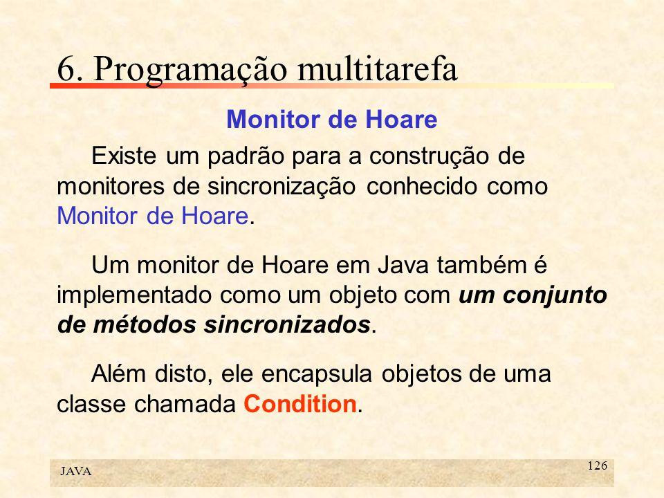 JAVA 126 6. Programação multitarefa Monitor de Hoare Existe um padrão para a construção de monitores de sincronização conhecido como Monitor de Hoare.