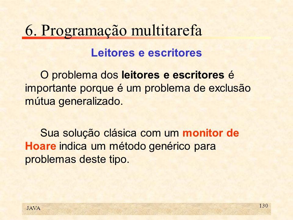 JAVA 130 6. Programação multitarefa Leitores e escritores O problema dos leitores e escritores é importante porque é um problema de exclusão mútua gen