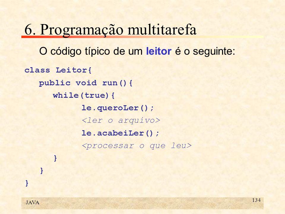 JAVA 134 6. Programação multitarefa O código típico de um leitor é o seguinte: class Leitor{ public void run(){ while(true){ le.queroLer(); le.acabeiL