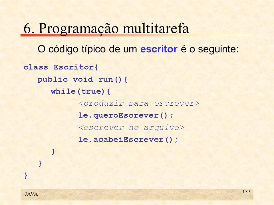 JAVA 135 6. Programação multitarefa O código típico de um escritor é o seguinte: class Escritor{ public void run(){ while(true){ le.queroEscrever(); l