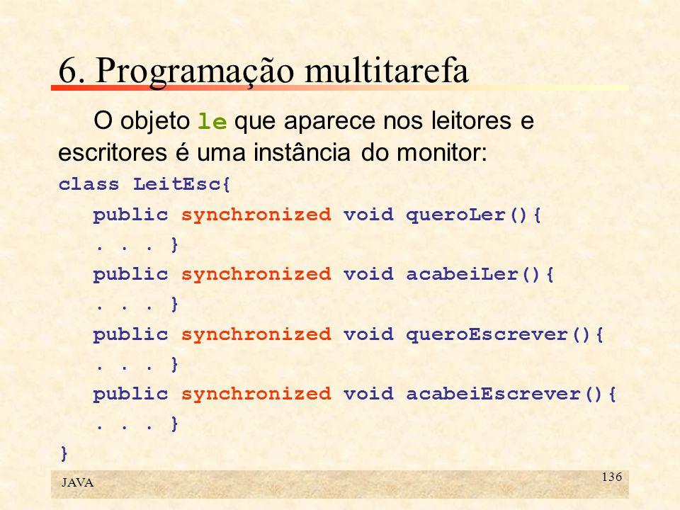 JAVA 136 6. Programação multitarefa O objeto le que aparece nos leitores e escritores é uma instância do monitor: class LeitEsc{ public synchronized v