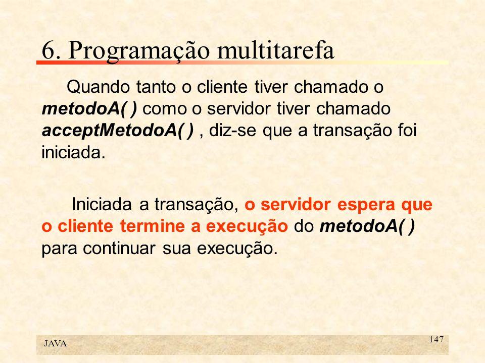 JAVA 147 6. Programação multitarefa Quando tanto o cliente tiver chamado o metodoA( ) como o servidor tiver chamado acceptMetodoA( ), diz-se que a tra