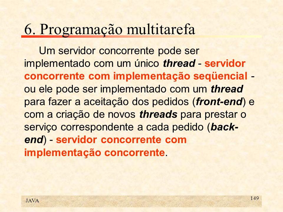 JAVA 149 6. Programação multitarefa Um servidor concorrente pode ser implementado com um único thread - servidor concorrente com implementação seqüenc